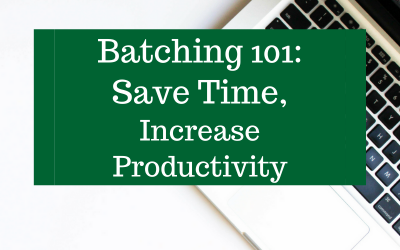 Batching 101: Save Time, Increase Productivity