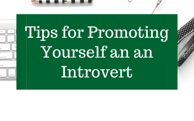 Tips for Promoting Yourself an an Introvert